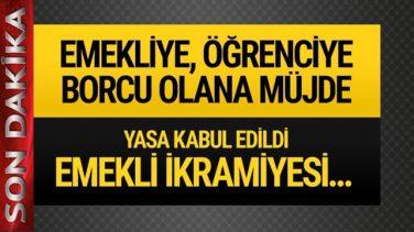 Yasa Kabul Edildi..Emekli'ye Öğrenci'ye Borçlu'ya Müjde !