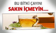 Sağlık Bakanlığı Vatandaşları Uyardı Bu Bitki Çaylarını Sakın İçmeyin…