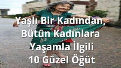 Yaşlı Bir Kadından, Bütün Kadınlara Yaşamla İlgili 10 Güzel Öğüt