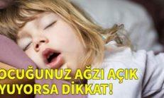 Çocuğunuz ağzı açık uyuyorsa dikkatli olun