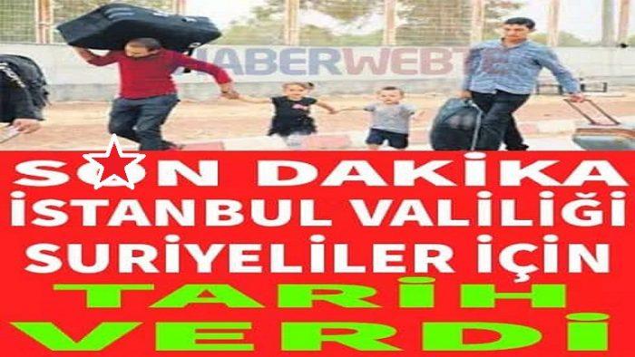 Sondakika İstanbul Valiliği kentteki Suriyeliler için tarih verdi!
